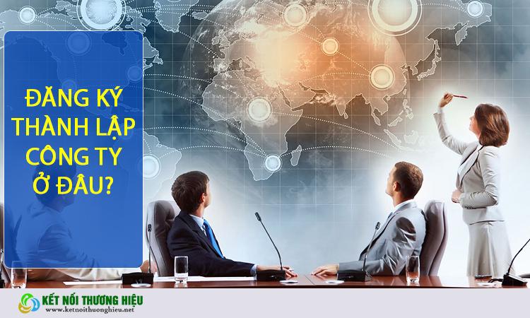 Đăng ký thành lập công ty ở đâu?